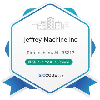 Jeffrey Machine Inc - NAICS Code 333999 - All Other Miscellaneous General Purpose Machinery...
