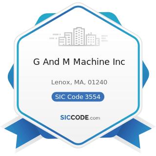 G And M Machine Inc - SIC Code 3554 - Paper Industries Machinery