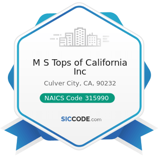 M S Tops of California Inc - NAICS Code 315990 - Apparel Accessories and Other Apparel...