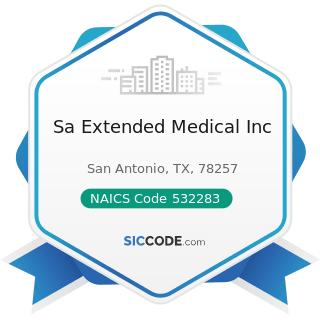 Sa Extended Medical Inc - NAICS Code 532283 - Home Health Equipment Rental