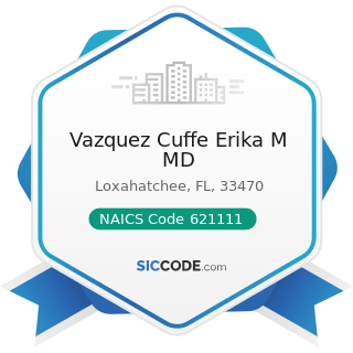 Vazquez Cuffe Erika M MD - NAICS Code 621111 - Offices of Physicians (except Mental Health...