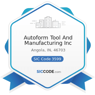 Autoform Tool And Manufacturing Inc - SIC Code 3599 - Industrial and Commercial Machinery and...