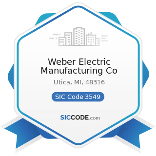 Weber Electric Manufacturing Co - SIC Code 3549 - Metalworking Machinery, Not Elsewhere...