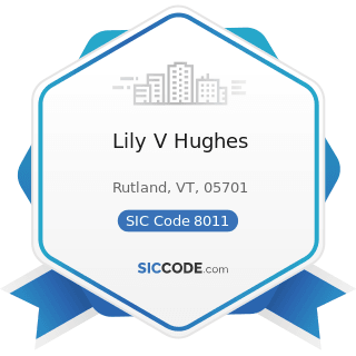 Lily V Hughes - SIC Code 8011 - Offices and Clinics of Doctors of Medicine