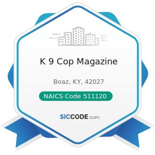 K 9 Cop Magazine - NAICS Code 511120 - Periodical Publishers
