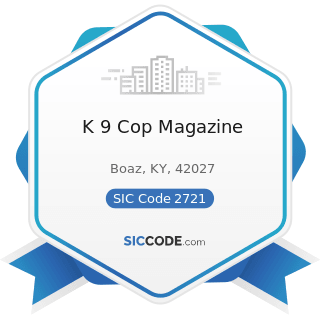 K 9 Cop Magazine - SIC Code 2721 - Periodicals: Publishing, or Publishing and Printing
