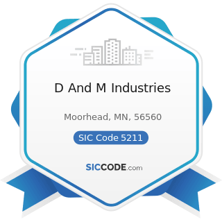 D And M Industries - SIC Code 5211 - Lumber and other Building Materials Dealers