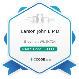 Larson John L MD - NAICS Code 621111 - Offices of Physicians (except Mental Health Specialists)
