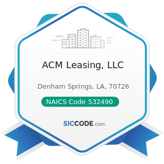 ACM Leasing, LLC - NAICS Code 532490 - Other Commercial and Industrial Machinery and Equipment...