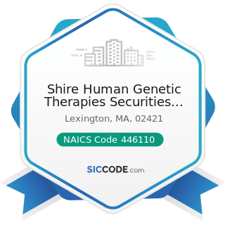 Shire Human Genetic Therapies Securities Corp - NAICS Code 446110 - Pharmacies and Drug Stores