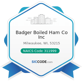 Badger Boiled Ham Co Inc - NAICS Code 311999 - All Other Miscellaneous Food Manufacturing