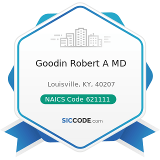 Goodin Robert A MD - NAICS Code 621111 - Offices of Physicians (except Mental Health Specialists)