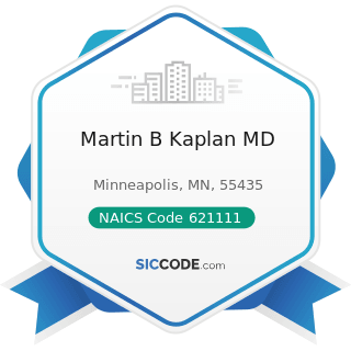 Martin B Kaplan MD - NAICS Code 621111 - Offices of Physicians (except Mental Health Specialists)
