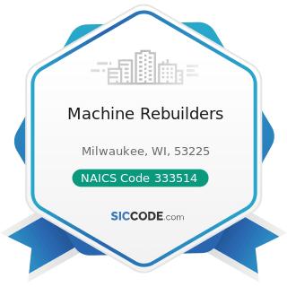 Machine Rebuilders - NAICS Code 333514 - Special Die and Tool, Die Set, Jig, and Fixture...