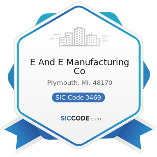 E And E Manufacturing Co - SIC Code 3469 - Metal Stampings, Not Elsewhere Classified
