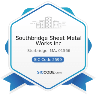 Southbridge Sheet Metal Works Inc - SIC Code 3599 - Industrial and Commercial Machinery and...