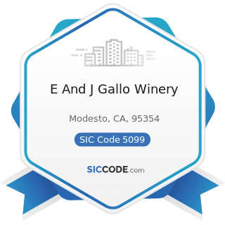 E And J Gallo Winery - SIC Code 5099 - Durable Goods, Not Elsewhere Classified