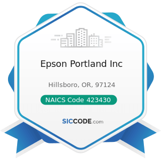 Epson Portland Inc - NAICS Code 423430 - Computer and Computer Peripheral Equipment and Software...