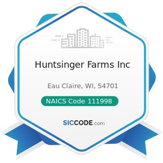Huntsinger Farms Inc - NAICS Code 111998 - All Other Miscellaneous Crop Farming