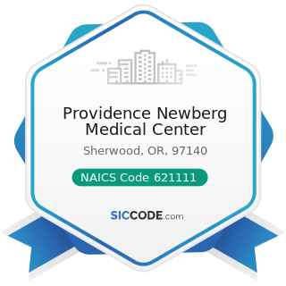 Providence Newberg Medical Center - NAICS Code 621111 - Offices of Physicians (except Mental...