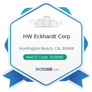 HW Eckhardt Corp - NAICS Code 423840 - Industrial Supplies Merchant Wholesalers