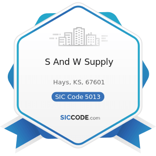 S And W Supply - SIC Code 5013 - Motor Vehicle Supplies and New Parts