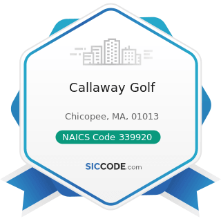 Callaway Golf - NAICS Code 339920 - Sporting and Athletic Goods Manufacturing