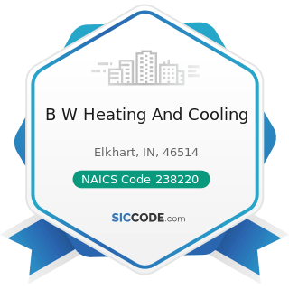 B W Heating And Cooling - NAICS Code 238220 - Plumbing, Heating, and Air-Conditioning Contractors