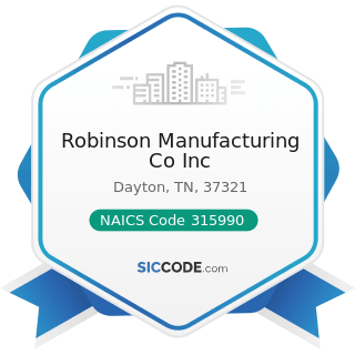 Robinson Manufacturing Co Inc - NAICS Code 315990 - Apparel Accessories and Other Apparel...