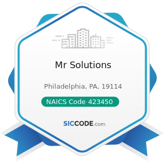 Mr Solutions - NAICS Code 423450 - Medical, Dental, and Hospital Equipment and Supplies Merchant...