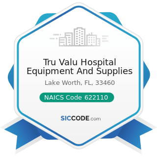 Tru Valu Hospital Equipment And Supplies - NAICS Code 622110 - General Medical and Surgical...