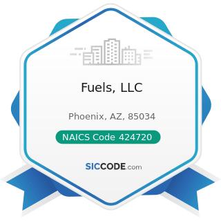 Fuels, LLC - NAICS Code 424720 - Petroleum and Petroleum Products Merchant Wholesalers (except...