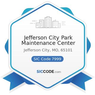 Jefferson City Park Maintenance Center - SIC Code 7999 - Amusement and Recreation Services, Not...