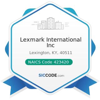 Lexmark International Inc - NAICS Code 423420 - Office Equipment Merchant Wholesalers