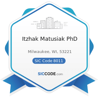 Itzhak Matusiak PhD - SIC Code 8011 - Offices and Clinics of Doctors of Medicine