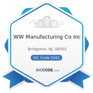 WW Manufacturing Co Inc - SIC Code 5261 - Retail Nurseries, Lawn and Garden Supply Stores