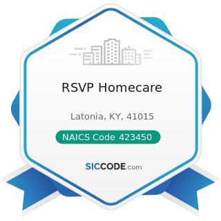 RSVP Homecare - NAICS Code 423450 - Medical, Dental, and Hospital Equipment and Supplies...