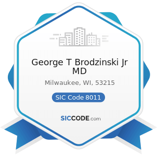 George T Brodzinski Jr MD - SIC Code 8011 - Offices and Clinics of Doctors of Medicine