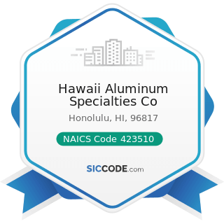 Hawaii Aluminum Specialties Co - NAICS Code 423510 - Metal Service Centers and Other Metal...