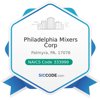 Philadelphia Mixers Corp - NAICS Code 333999 - All Other Miscellaneous General Purpose Machinery...