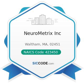 NeuroMetrix Inc - NAICS Code 423450 - Medical, Dental, and Hospital Equipment and Supplies...