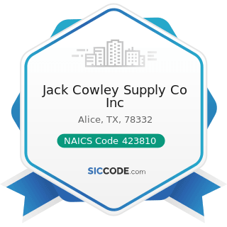 Jack Cowley Supply Co Inc - NAICS Code 423810 - Construction and Mining (except Oil Well)...
