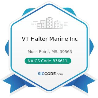VT Halter Marine Inc - NAICS Code 336611 - Ship Building and Repairing