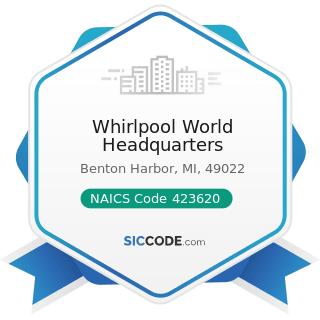 Whirlpool World Headquarters - NAICS Code 423620 - Household Appliances, Electric Housewares,...