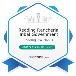 Redding Rancheria Tribal Government - NAICS Code 813990 - Other Similar Organizations (except...