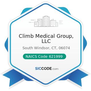 Climb Medical Group, LLC - NAICS Code 621999 - All Other Miscellaneous Ambulatory Health Care...