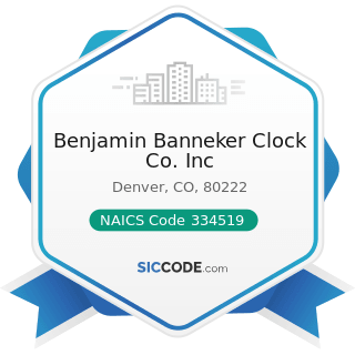 Benjamin Banneker Clock Co. Inc - NAICS Code 334519 - Other Measuring and Controlling Device...