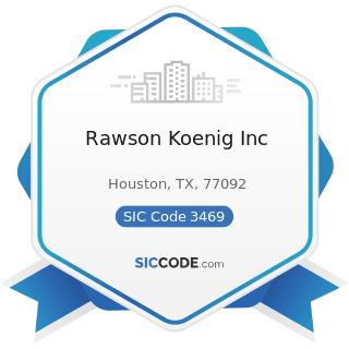 Rawson Koenig Inc - SIC Code 3469 - Metal Stampings, Not Elsewhere Classified