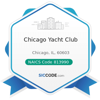 Chicago Yacht Club - NAICS Code 813990 - Other Similar Organizations (except Business,...