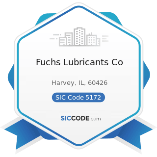 Fuchs Lubricants Co - SIC Code 5172 - Petroleum and Petroleum Products Wholesalers, except Bulk...